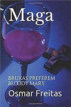 Maga: Bruxas preferem Bloody Mary por [Freitas, Osmar]