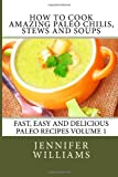 How to Cook Amazing Paleo Chilis, Stews and Soups, Jennifer Williams, 1495927385