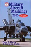 Abc Military Aircraft Markings 2005, Peter March and Howard Curtis, 0711030529