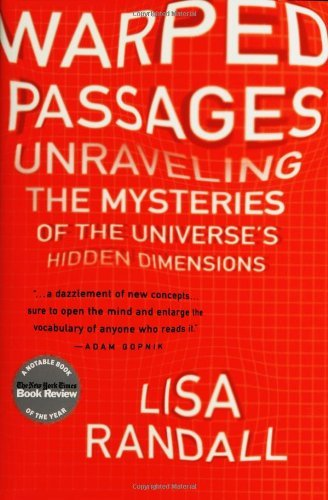 Warped Passages: Unraveling the Mysteries of the Universe's Hidden Dimensions [Hardcover] [2005] (Author) Lisa Randall
