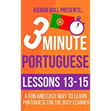 3 Minute Portuguese: Lessons 13-15: A fun and easy way to learn Portuguese for the busy learner