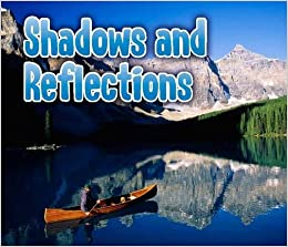 Shadows and Reflections (Light All Around Us) by Daniel Nunn (2013-07-18)