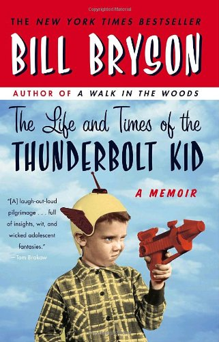 The Life And Times Of The Thunderbolt Kid by Bill Bryson