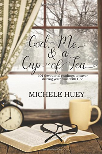 God, Me & a Cup of Tea: 101 devotional readings to savor during your time with God