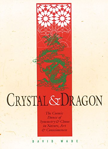 Crystal and Dragon: The Cosmic Dance of Symmetry and Chaos in Nature, Art and Consciousness ()