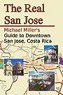 The Real San Jose: Michael Miller's Guide to Downtown San José, Costa Rica