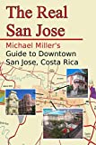The Real San Jose: Michael Miller's Guide to Downtown San José, Costa Rica
