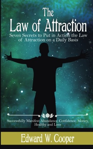 Law of Attraction:  7 Secrets to Put in Action the Law of Attraction on a Daily (Law of Attraction, Confidence, Abundance, Happiness, The Secret, ... The Law of Attraction, Beliefs, Abraham)