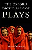 The Oxford Dictionary of Plays, Michael Patterson, 0198604173
