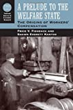 A Prelude to the Welfare State : The Origins of Workers' Compensation, Fishback, Price V. and Kantor, Shawn Everett, 0226249840