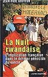 La nuit rwandaise. : L'implication française dans le dernier génocide du siècle par Gouteux