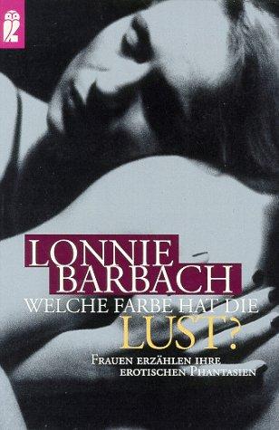 Welche Farbe hat die Lust?: Frauen erzählen ihre erotischen Phantasien Taschenbuch – 1. Februar 1990 Lonnie Garfield Barbach Ullstein Taschenbuch 354822220X Partnerschaft