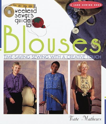Weekend Sewer's Guide to Blouses: Time-Saving Sewing With a Creative Touch (Lark Sewing)