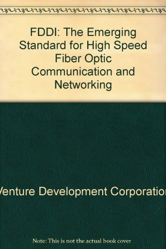 FDDI: The Emerging Standard for High Speed Fiber Optic Communication and Networking