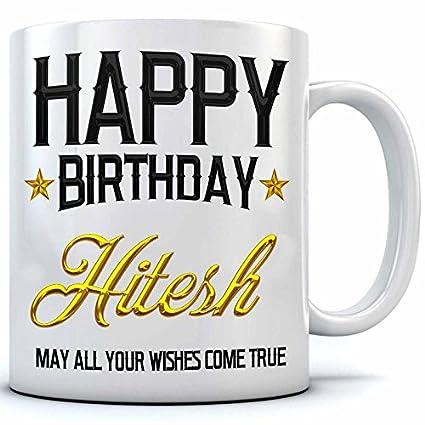 Buy Happy Birthday Hitesh Name Printed Ceramic Coffee Mug 350 Ml Birthday Gift Hitesh Name Coffee Mug Online At Low Prices In India Amazon In