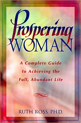 Prospering Woman: A Complete Guide to Achieving the Full, Abundant Life