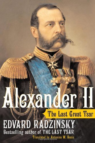 By EDVARD RADZINSKY ALEXANDER 11- THE LAST GREAT TZAR (1st First Edition) [Hardcover]