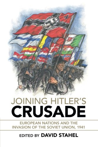 Joining Hitler's Crusade: European Nations and the Invasion of the Soviet Union, 1941 PDF