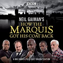 Neil Gaiman's How the Marquis Got His Coat Back: BBC Radio 4 Full-Cast Dramatisation Radio/TV Program by Neil Gaiman Narrated by Paterson Joseph, Bernard Cribbins, Samantha Beart, Adrian Lester, Mitch Benn, Don Warrington