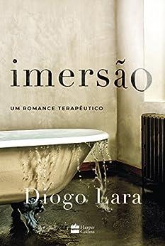 Imersão: Um romance terapêutico por [Lara, Diogo]