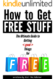 How to Get Free Stuff: The Ultimate Guide to Getting Things for Free (freecycle, freebees, free things, free samples, freebie, freestuff)