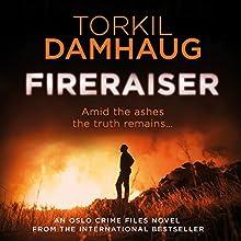 Fireraiser: Oslo Crime Files, Book 3 Audiobook by Torkil Damhaug, Robert Ferguson - translation Narrated by Peter Noble