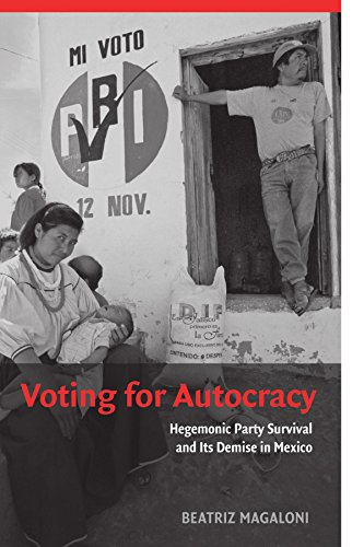 Voting for Autocracy: Hegemonic Party Survival and its Demise in Mexico (Cambridge Studies in Comparative Politics)