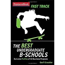 BusinessWeek Fast Track: Best Undergraduate B-Schools (Businessweek Fast Track Guides)