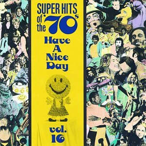 Super Hits Of The '70s:  Have a Nice Day, Vol. 16 by Rhino