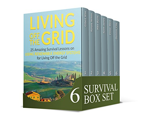 Survival Box Set: 25 Tips to Survive + 33 Items You Will Need to Stay Alive When Disaster Strikes. 25 Lessons on Using Renewable Energy Systems (off the grid, off grid, survival safe home) by [Wise, Gilbert, Nelson, Ronald, Burns, Mike, James, Keith, West, Elinor, Clay, Dominic]