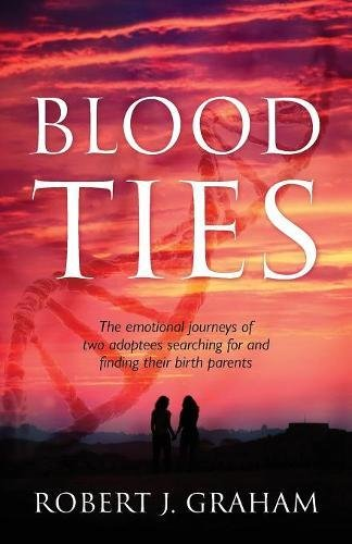 Blood Ties: The Emotional Journeys of Two Adoptees Searching for and Finding Their Birth Parents