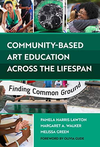 Community-Based Art Education Across the Lifespan: Finding Common Ground por Pamela Harris Lawton,Margaret A. Walker,Melissa Green,Olivia Gude