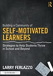 Building a Community of Self-Motivated Learners: Strategies to Help Students Thrive in School and Beyond by Larry Ferlazzo (2015-03-29)