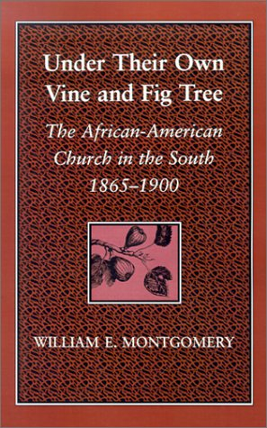 Under Their Own Vine and Fig Tree : The African-American Church in the South, - Montgomery Al Stores In