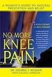No More Knee Pain, George Kessler and Colleen J. Kapklein, 0425206947