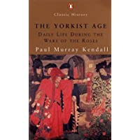 The Yorkist Age: Daily Life During the Wars of the Roses (Penguin Classic History S.)