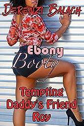 Tempting Daddy's Friend Roy (Ebony Booty Book 2)