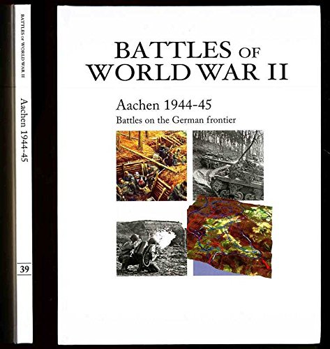 Battles of World War II. Aachen 1944-45 Battles on the German Frontier