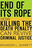 Image of End of Its Rope: How Killing the Death Penalty Can Revive Criminal Justice