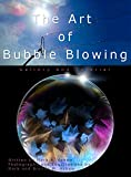 The Art of Bubble Blowing: A Bubble Blowing Guide Picture Gallery and Performance Tutorial