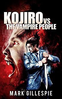 Kojiro vs. The Vampire People (The Future of London Book 5) by [Gillespie, Mark]