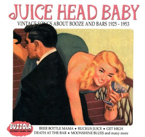 Juice Head Baby: Vintage Songs About Booze & Bars 1925-1953