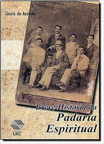 Breve Historia Da Padaria Espiritual (Em Portuguese do Brasil): 9788572824057: Amazon.com: Books
