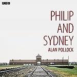 Philip and Sydney: A BBC Radio 4 Dramatisation | Alan Pollock