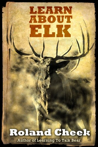 Book: Learn About Elk by Roland Cheek