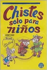 Chistes sòlo para Niños: Choky Chuf: 9789706060457: Amazon