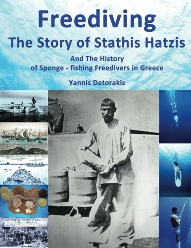 Freediving: The Story of Stathis Hatzis: And the history of sponge - fishing freedivers in Greece (Freediving Books) (Volume 1)