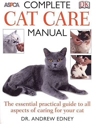 Complete Cat Care Manual: The Essential, Practical Guide to All Aspects of Caring for Your Cat