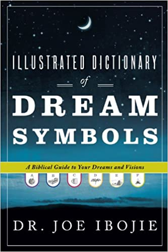 Illustrated Dictionary of Dream Symbols: A Biblical Guide to