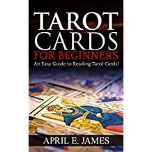 Tarot Cards: For Beginners - An Easy Guide to Reading Tarot Cards (tarot cards, tarot, tarot card reading for beginners)